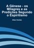 Allan Kardec - A gênese - os milagres e as predições segundo o espiritismo grafismos