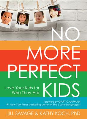 No More Perfect Kids - Jill Savage & Kathy Koch book