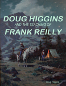 Doug Higgins and the Teaching of Frank Reilly