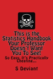 This Is The Statistics Handbook Your Professor Doesn T Want You To See So Easy It S Practically Cheating