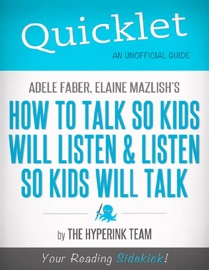 QUICKLET ON ADELE FABER AND ELAINE MAZLISHS HOW TO TALK SO KIDS WILL LISTEN AND LISTEN SO KIDS WILL TALK