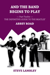 And the Band Begins to Play. Part Twelve: The Definitive Guide to the Beatles' Abbey Road
