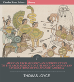 Mexican Archaeology: An Introduction to the Archaeology of the Mexican and Mayan