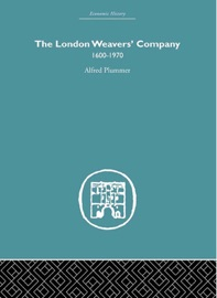 THE LONDON WEAVERS COMPANY 1600 - 1970