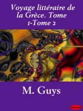 Voyage Littéraire De La Grèce. Tome 1-Tome 2