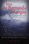 Into The Bermuda Triangle  Pursuing The Truth Behind The Worlds Greatest Mystery