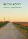 Gravel Roads And Other Journeys A Book Of Poetry