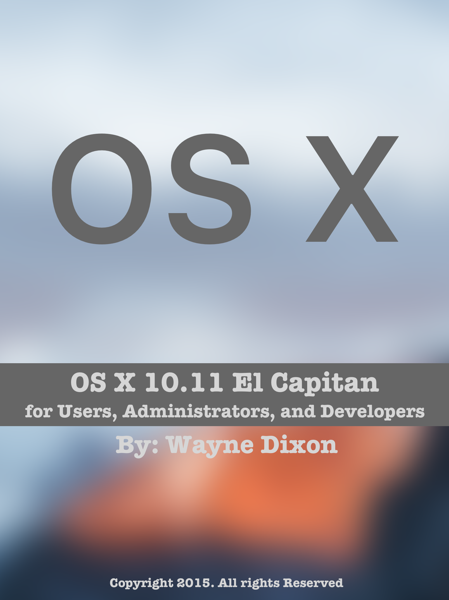 OS X 10.11 El Capitan for Users, Administrators, and Developers