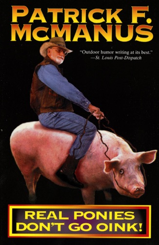 Patrick F. McManus - Real Ponies Don't Go Oink!
