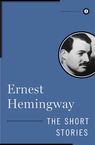 Ernest Hemingway - The Short Stories of Ernest Hemingway