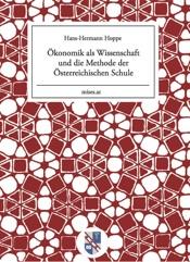 Download and Read Online Ökonomik als Wissenschaft und die Methode der Österreichischen Schule