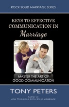 Keys to Effective Communication in Marriage: Learn to Master the Art of Good Communication