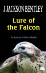 Lure Of The Falcon An Emirate Of Dubai Thriller