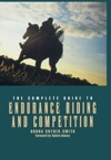 The Complete Guide To Endurance Riding And Competition