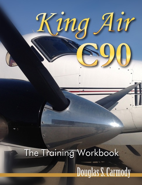 king air c90 the training workbook by douglas s carmody on ibooks rh itunes apple com King Air 200 King Air C90 Interior