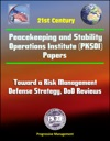 21st Century Peacekeeping And Stability Operations Institute PKSOI Papers - Toward A Risk Management Defense Strategy DoD Reviews