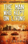 The Man Who Kept On Living A Post-Apocalyptic Trilogy 600 Miles North Barstow