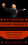 Extreme Confidence: A Comprehensive Guide for Increasing Self-Esteem