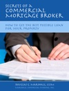 Secrets Of A Commercial Mortgage Broker How To Get The Best Possible Loan For Your Property