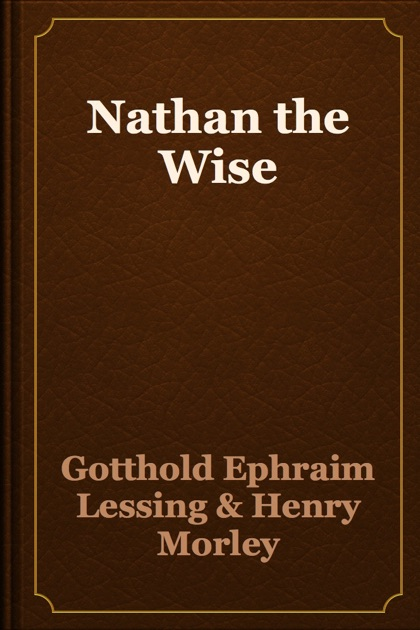 an analysis of the play nathan the wise by gotthold lessing [tags: literary analysis, doris lessing]  - continually present in gotthold lessing's play, nathan the wise, is the pursuit for truth in particular,.