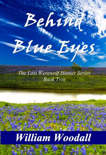 William Woodall - Behind Blue Eyes: The Last Werewolf Hunter, Book 2