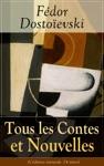 Tous Les Contes Et Nouvelles De Fdor Dostoevski Ldition Intgrale - 24 Titres