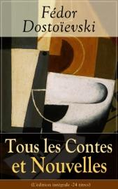 TOUS LES CONTES ET NOUVELLES DE FéDOR DOSTOïEVSKI (LéDITION INTéGRALE - 24 TITRES)