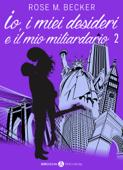 Io, i miei desideri e il mio miliardario - Vol. 2 Book Cover