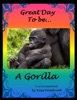 Great Day To Be...A Gorilla