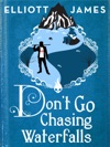 Dont Go Chasing Waterfalls