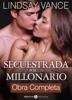 Secuestrada por un millonario - Obra Completa - Lindsay Vance