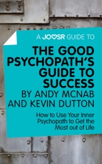 A Joosr Guide to... The Good Psychopath's Guide to Success by Andy McNab and Kevin Dutton