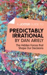 A Joosr Guide To Predictably Irrational By Dan Ariely