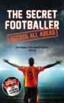 The Secret Footballer Access All Areas