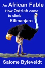 An African Fable: How Ostrich came to climb Kilimanjaro (Book #2, African Fable Series)