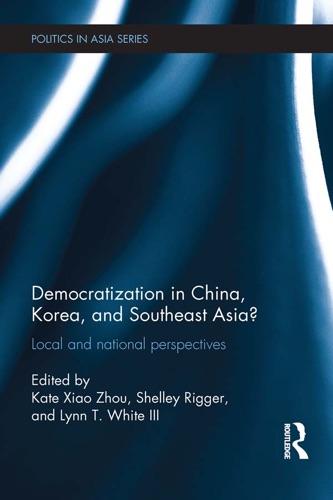 Kate Xiao Zhou, Shelley Rigger & Lynn T. White III - Democratization in China, Korea and Southeast Asia?