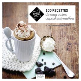 100 recettes de mug cakes, cupcakes et muffins
