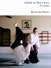 Aikido In Three Easy Lessons