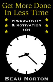 Get More Done in Less Time: Productivity & Motivation 101 book
