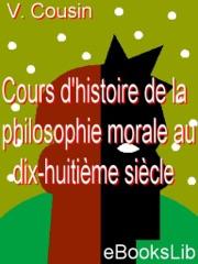 Cours d'histoire de la philosophie morale au dix-huitième siècle...