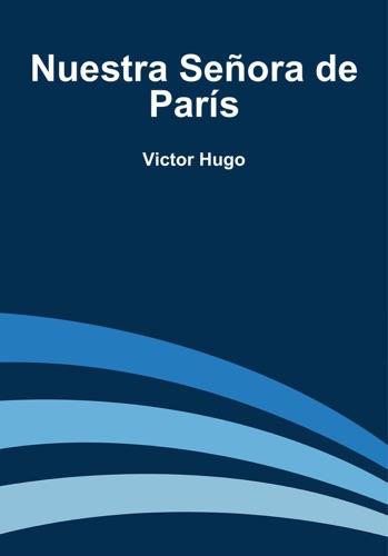 Victor Hugo - Nuestra Señora de París