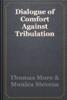 Thomas More & Monica Stevens - Dialogue of Comfort Against Tribulation artwork