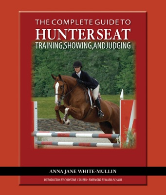 The Complete Guide to Hunter Seat Training, Showing, and Judging
