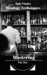 Mastering The Bar Mixology Techniques