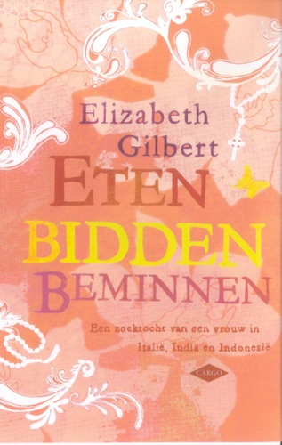 Elizabeth Gilbert - Eten, bidden, beminnen