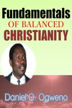 Fundamentals Of Balanced Christianity: Charismatic Parlance Or Pragmatic Balance
