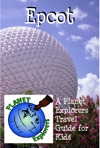 Epcot A Planet Explorers Travel Guide For Kids