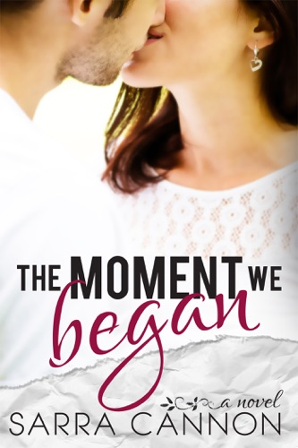 The Moment We Began - Sarra Cannon - Sarra Cannon