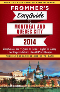 Frommer's EasyGuide to Montreal and Quebec City 2014 - Leslie Brokaw, Erin Trahan & Matthew Barber