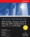 Oracle Database 10g XML  SQL Design Build  Manage XML Applications In Java C C  PLSQL